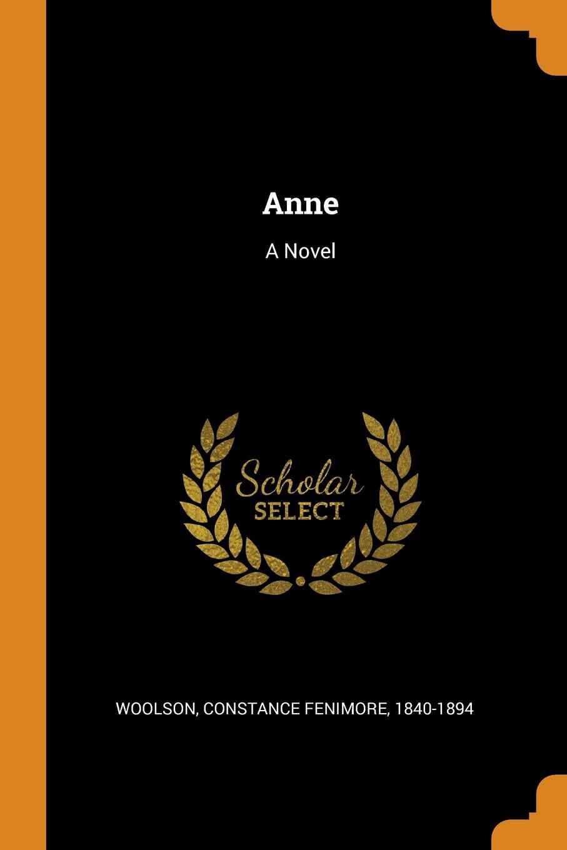 Constance Fenimore Woolson Anne. A Novel цена в Москве и Питере