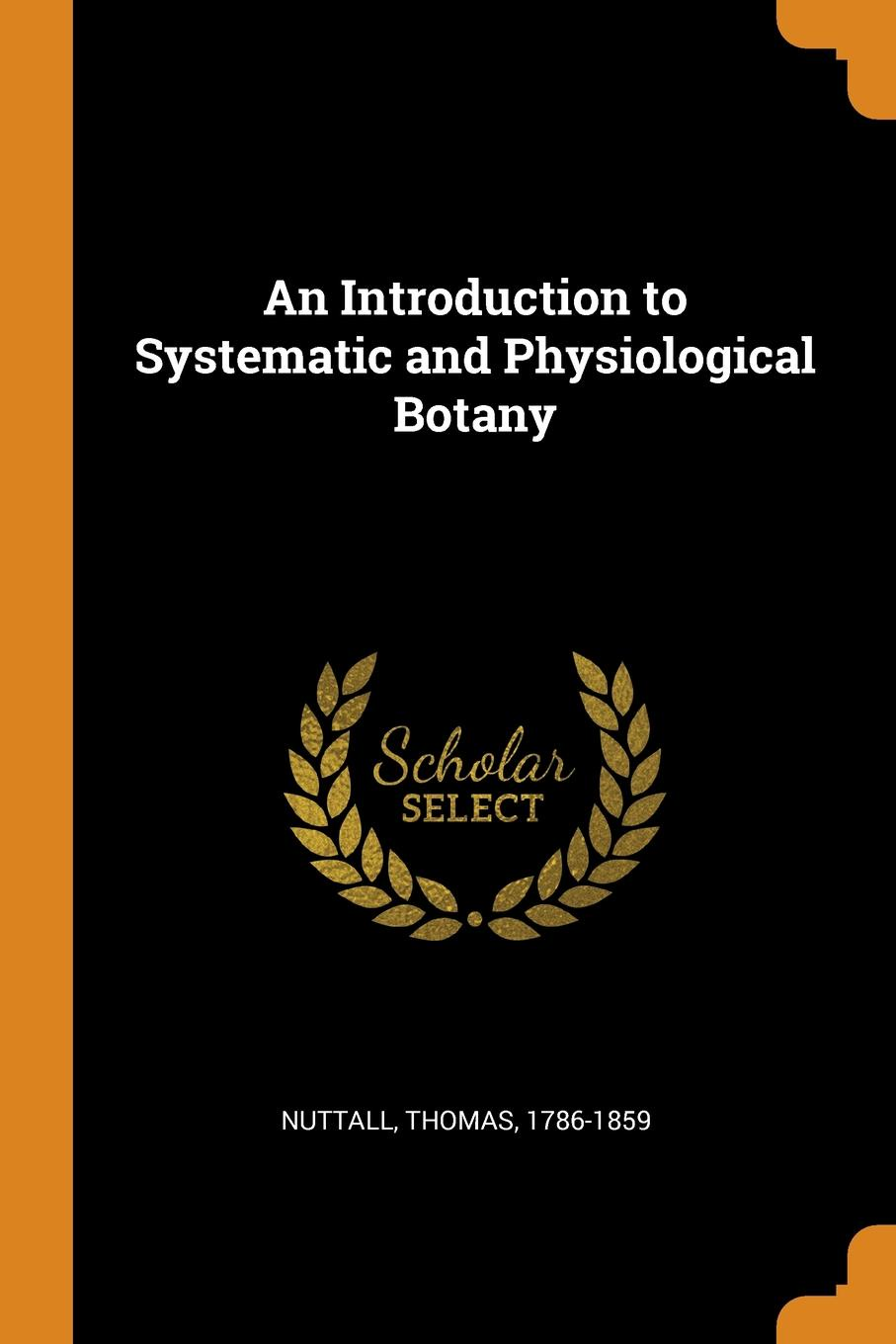 Thomas Nuttall An Introduction to Systematic and Physiological Botany castle thomas an introduction to medical botany