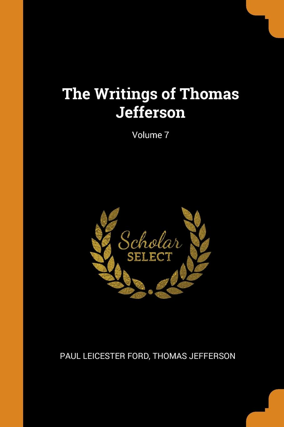 The Writings of Thomas Jefferson; Volume 7