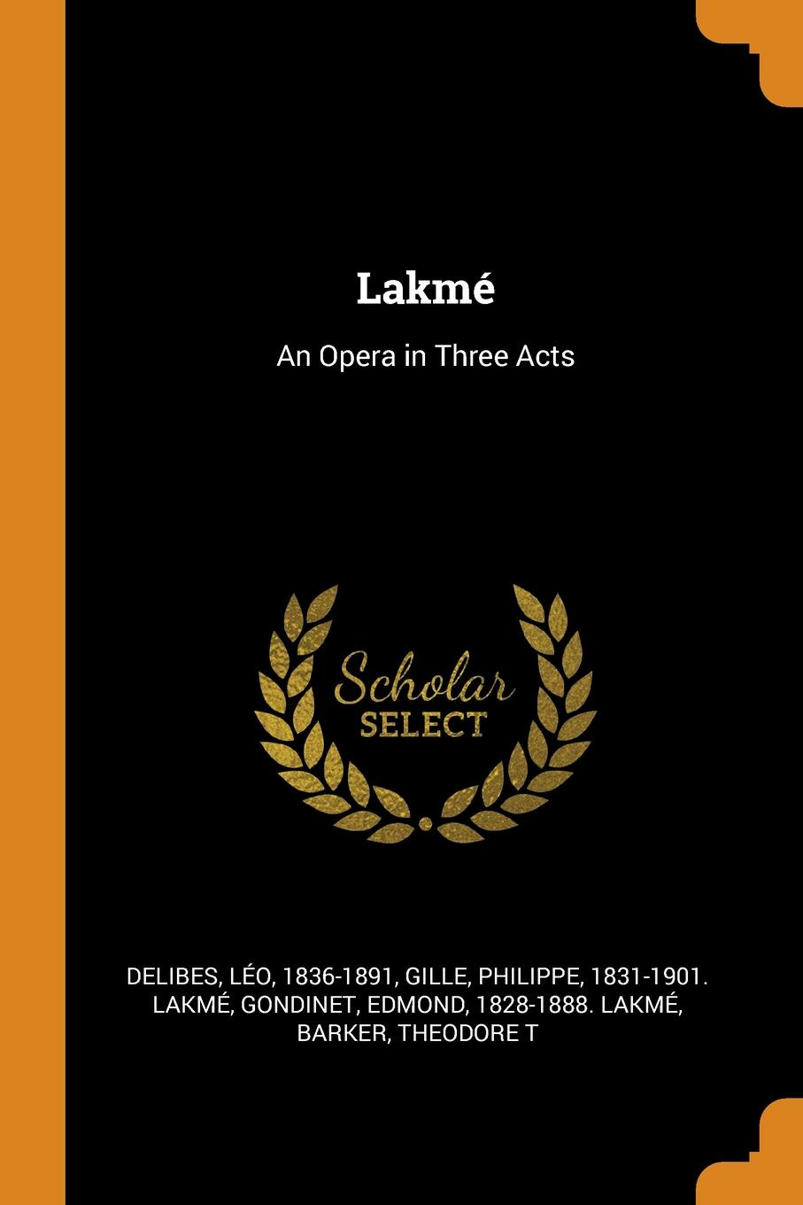 Lakme. An Opera in Three Acts