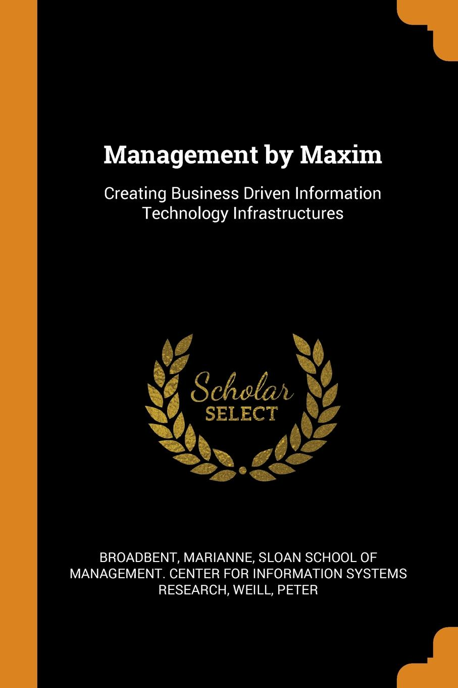 Management by Maxim. Creating Business Driven Information Technology Infrastructures