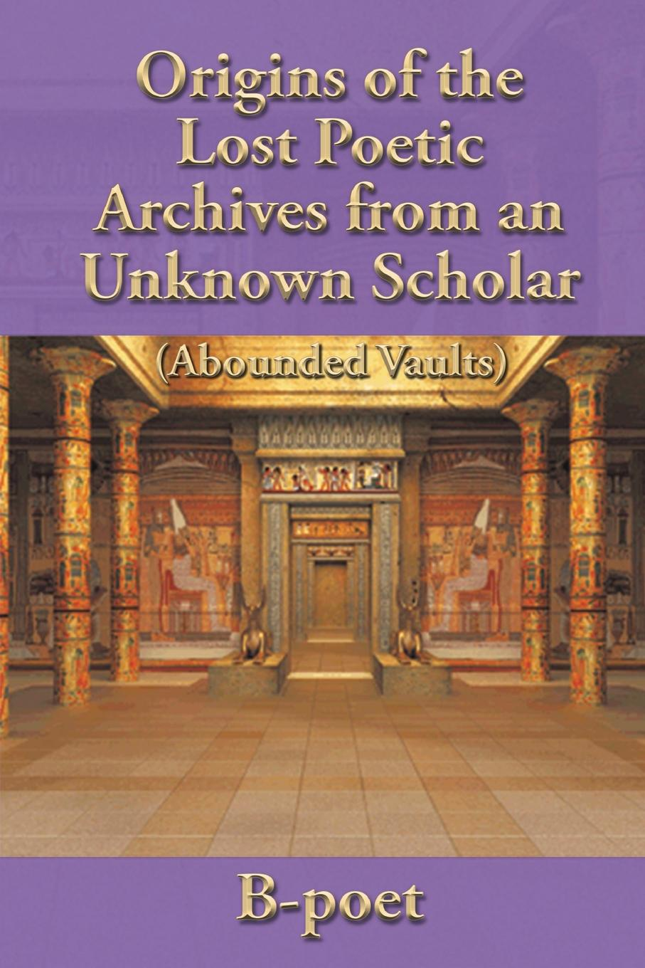 B-poet Origins of the Lost Poetic Archives from an Unknown Scholar this book loves you