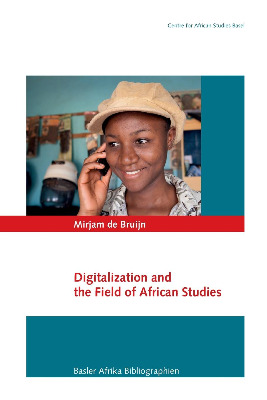 Mirjam de Bruijn Digitalization and the Field of African Studies academic freedom in africa