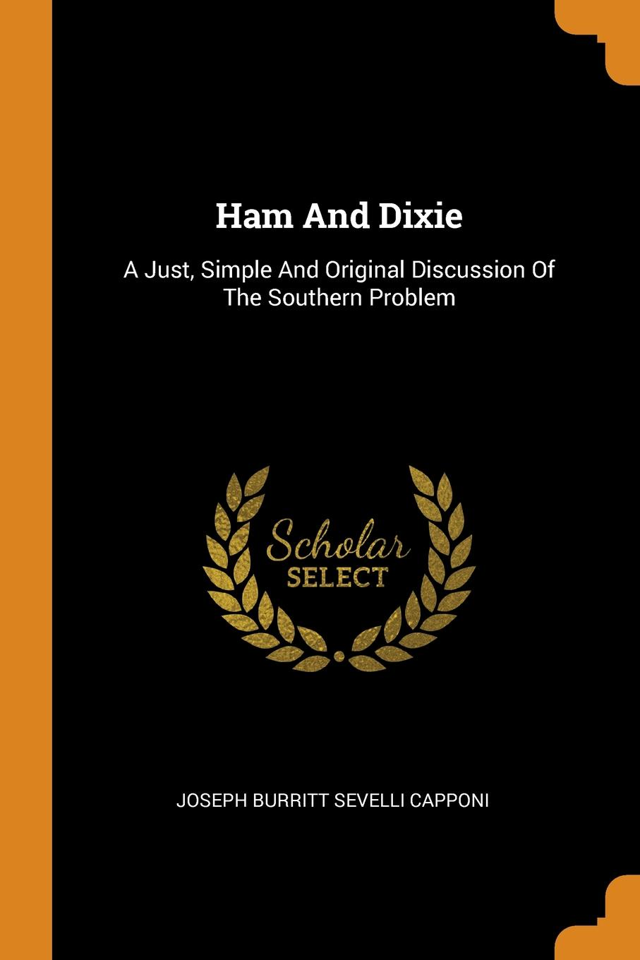 Ham And Dixie. A Just, Simple And Original Discussion Of The Southern Problem