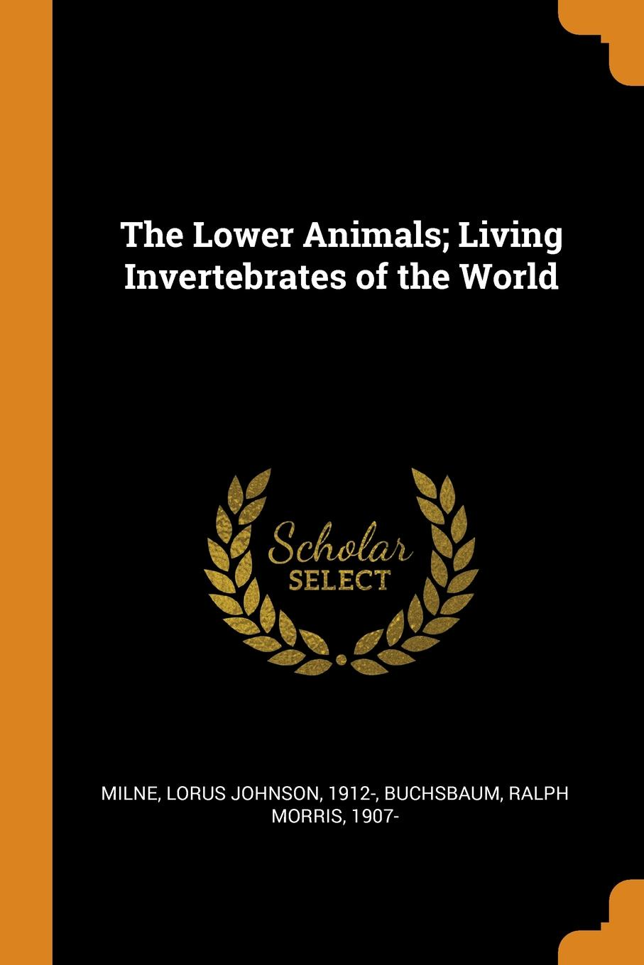 Lorus Johnson Milne, Ralph Morris Buchsbaum The Lower Animals; Living Invertebrates of the World цена