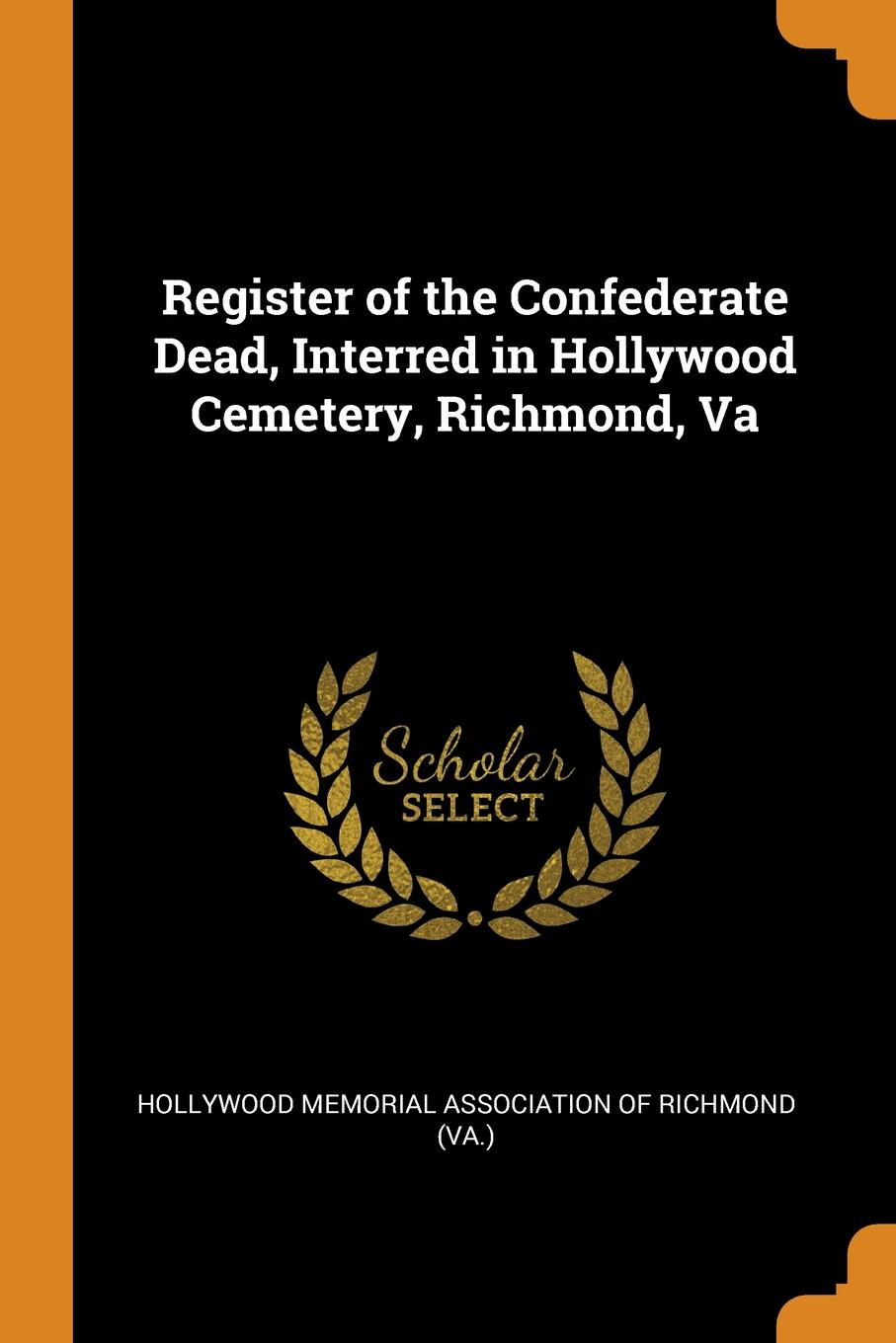 Register of the Confederate Dead, Interred in Hollywood Cemetery, Richmond, Va