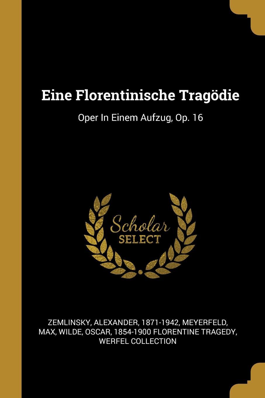 Zemlinsky Alexander 1871-1942, Meyerfeld Max Eine Florentinische Tragodie. Oper In Einem Aufzug, Op. 16 a von zemlinsky eine florentinische tragodie op 16