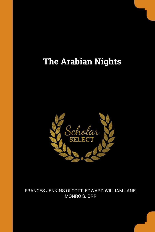 Frances Jenkins Olcott, Edward William Lane, Monro S. Orr The Arabian Nights