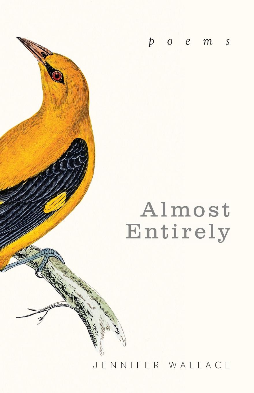 Jennifer Wallace Almost Entirely. Poems недорго, оригинальная цена