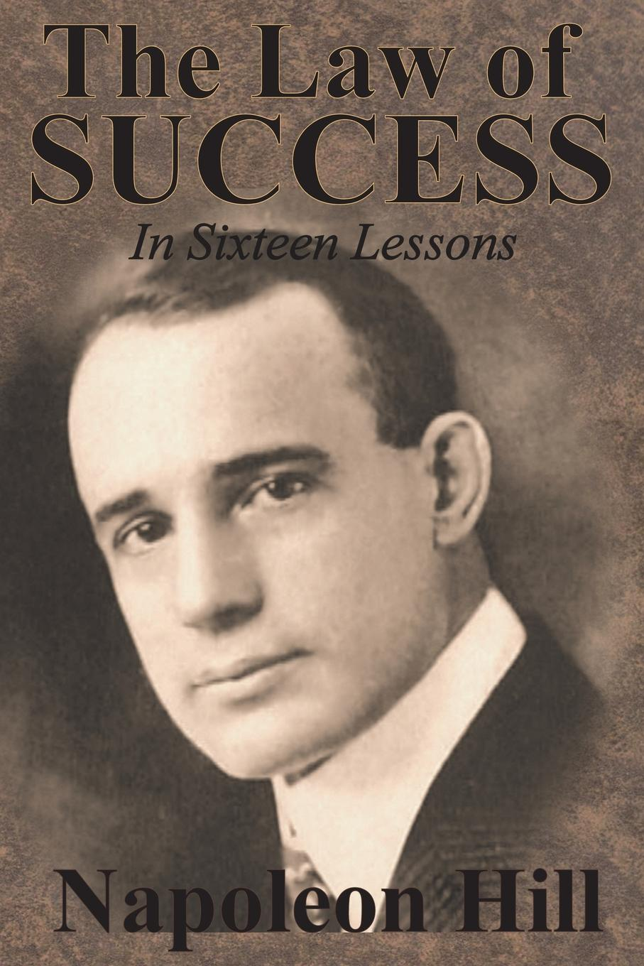 Napoleon Hill The Law of Success In Sixteen Lessons by Napoleon Hill scott w life of napoleon volume 1