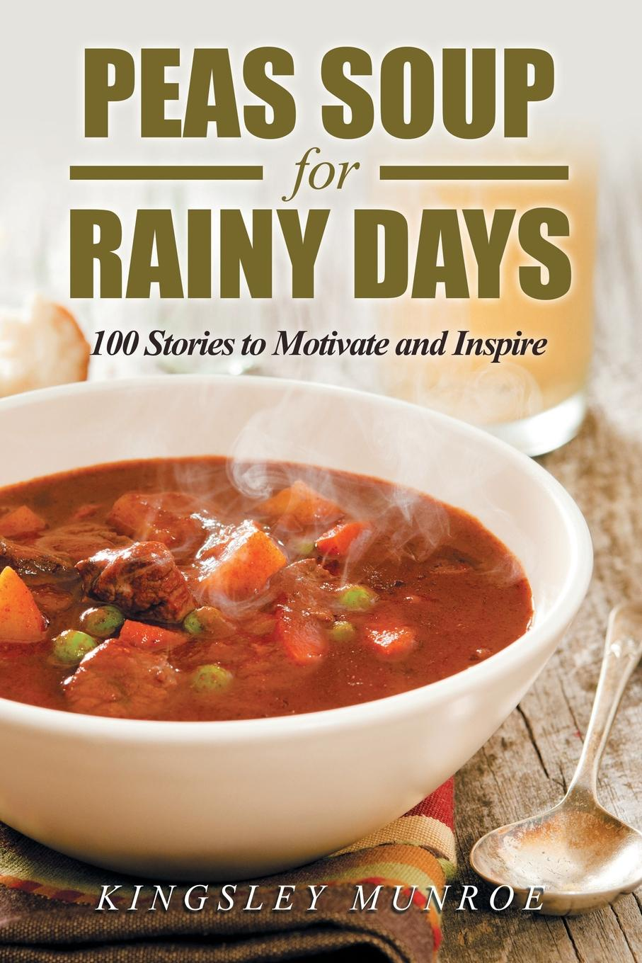 Kingsley Munroe Peas Soup for Rainy Days. 100 Stories to Motivate and Inspire nina rae springfields the power of hope