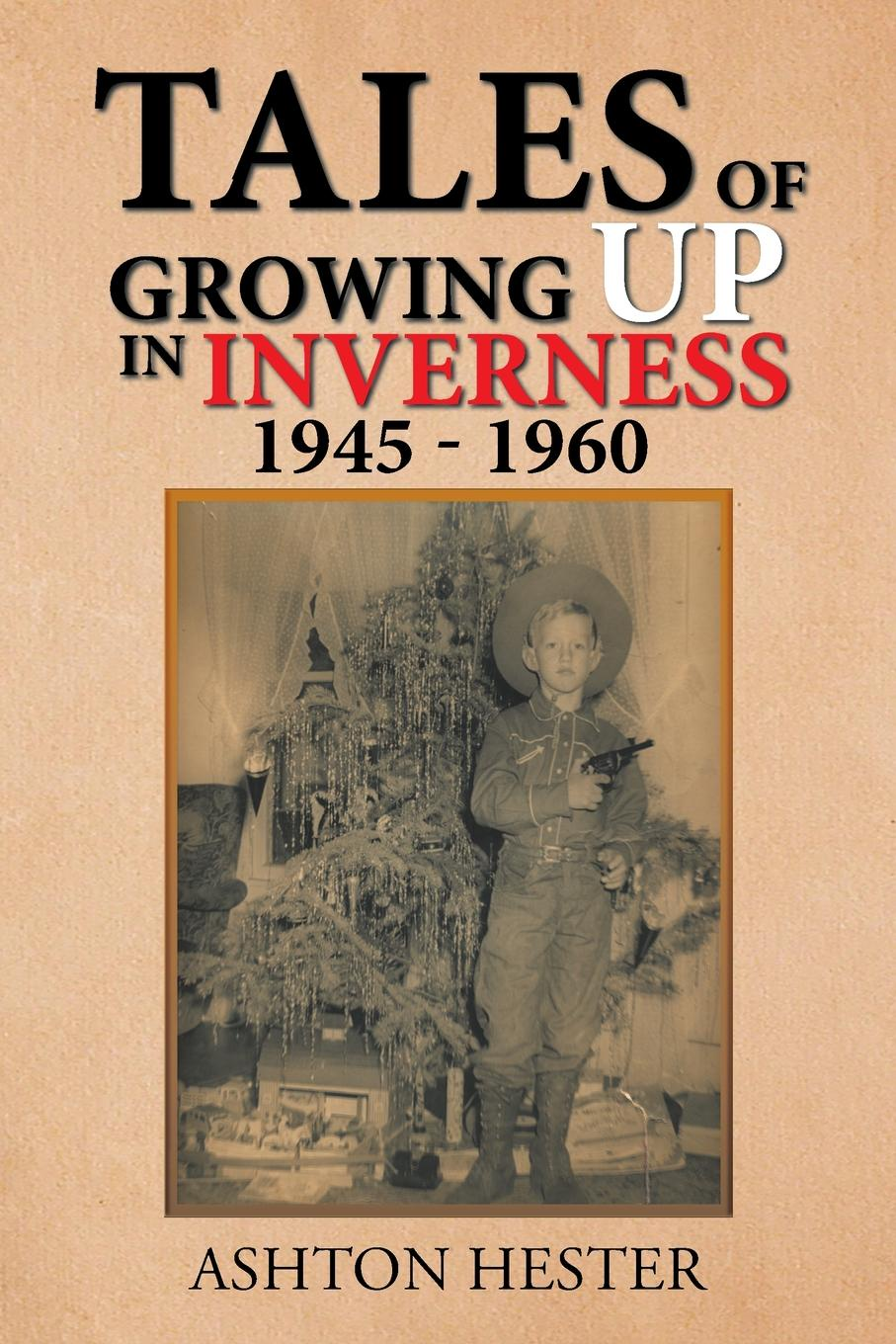 Ashton Hester Tales of Growing up in Inverness 1945-1960 a movie and a book