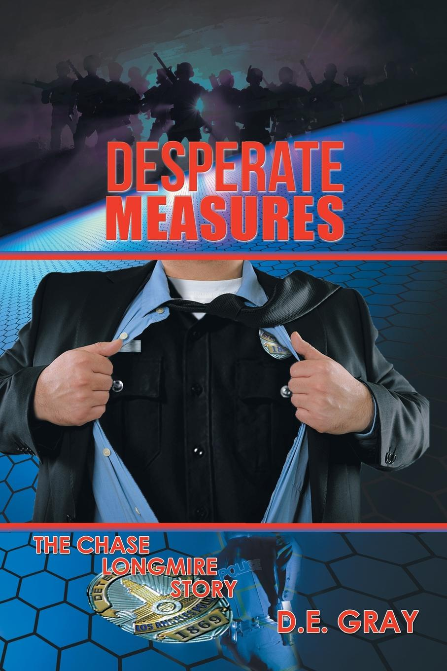 D.E. Gray Desperate Measures. The Chase Longmire Story
