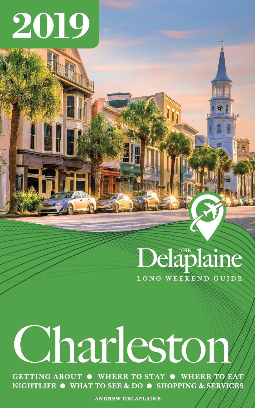 Andrew Delaplaine CHARLESTON - The Delaplaine 2019 Long Weekend Guide