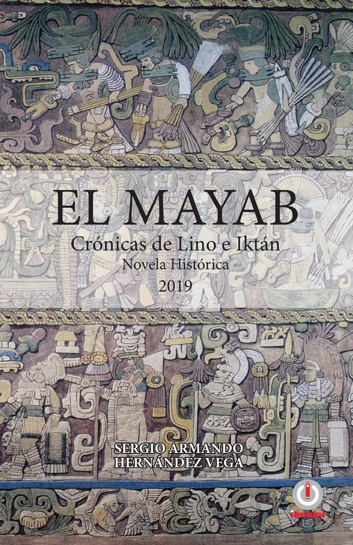 цена на Sergio Armando Hernández Vega El Mayab. Cronicas de Lino e Iktan