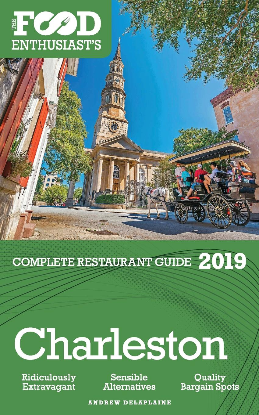 Andrew Delaplaine Charleston - 2019 - The Food Enthusiast.s Complete Restaurant Guide