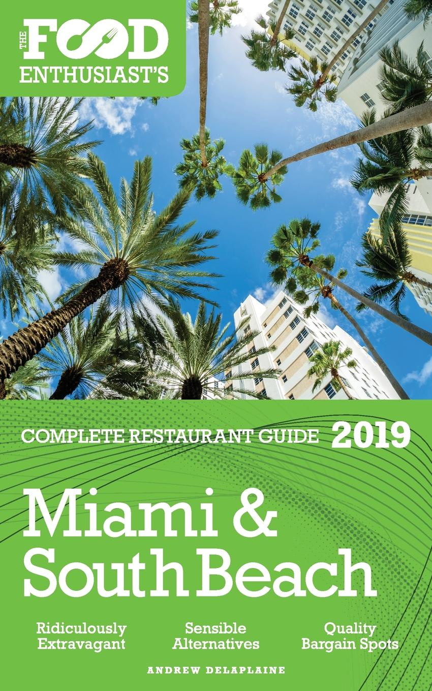 Andrew Delaplaine MIAMI . SOUTH BEACH - 2019 - The Food Enthusiast.s Complete Restaurant Guide