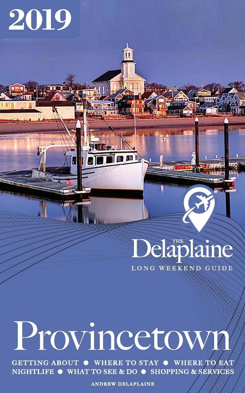 Andrew Delaplaine PROVINCETOWN - The Delaplaine 2019 Long Weekend Guide