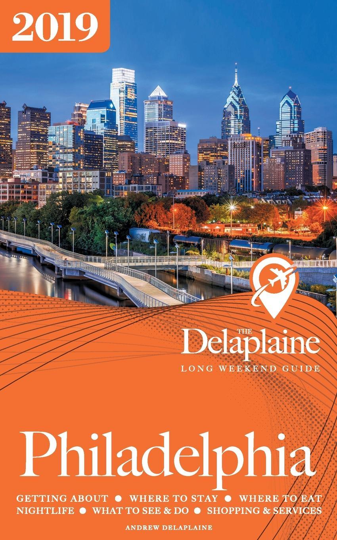 Andrew Delaplaine PHILADELPHIA - The Delaplaine 2019 Long Weekend Guide