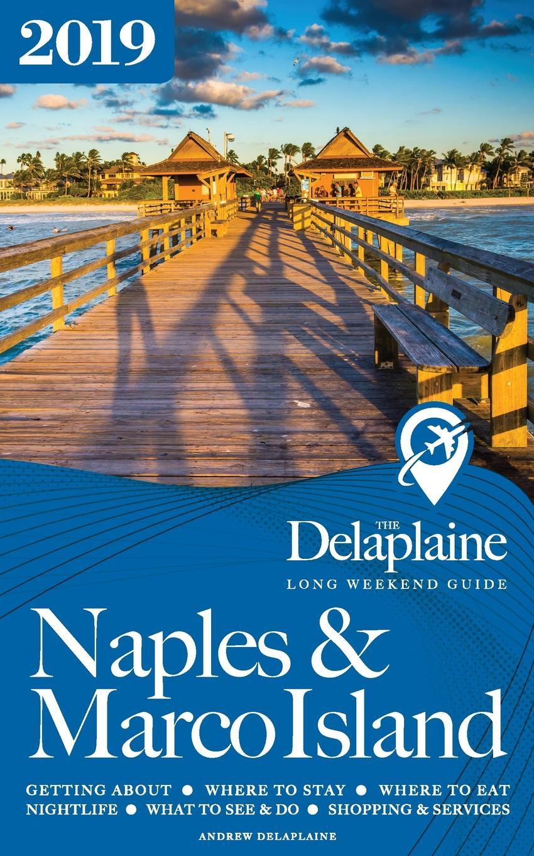Andrew Delaplaine NAPLES . MARCO ISLAND - The Delaplaine 2019 Long Weekend Guide