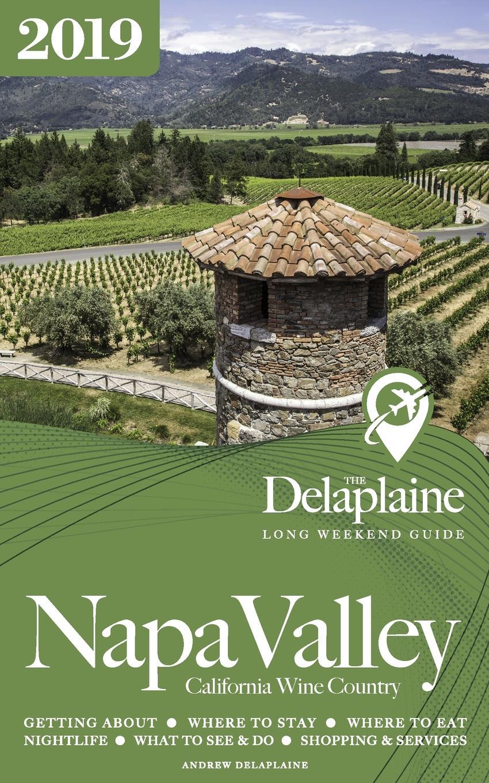 Andrew Delaplaine NAPA VALLEY- The Delaplaine 2019 Long Weekend Guide
