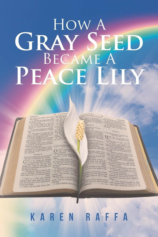 Karen Raffa How A Gray Seed Became A Peace Lily bdsm арсенал многохвостая плеть 30 см со штырем для насадок