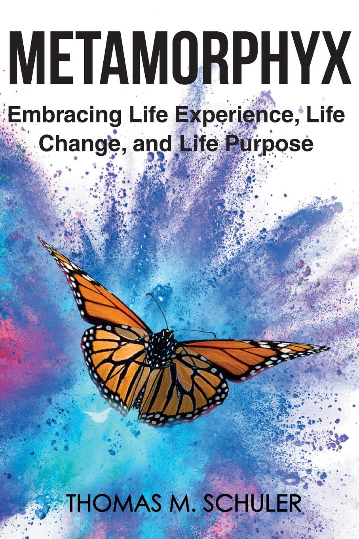 Thomas M. Schuler Metamorphyx. Embracing Life Experience, Life Change and Life Purpose цена