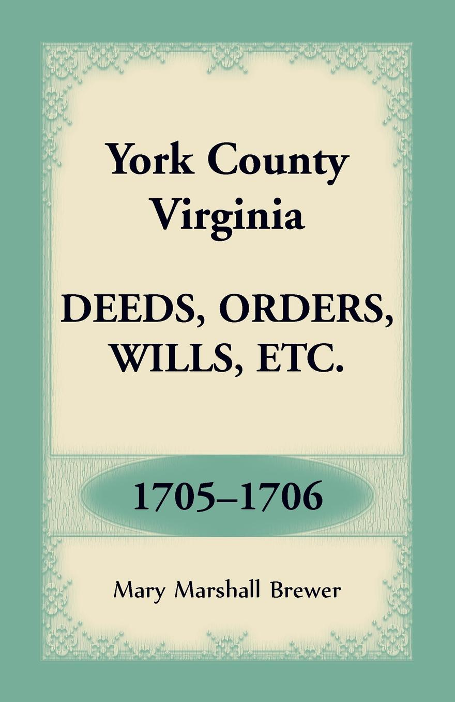 Mary Marshall Brewer York County, Virginia Deeds, Orders, Wills, Etc., 1705-1706