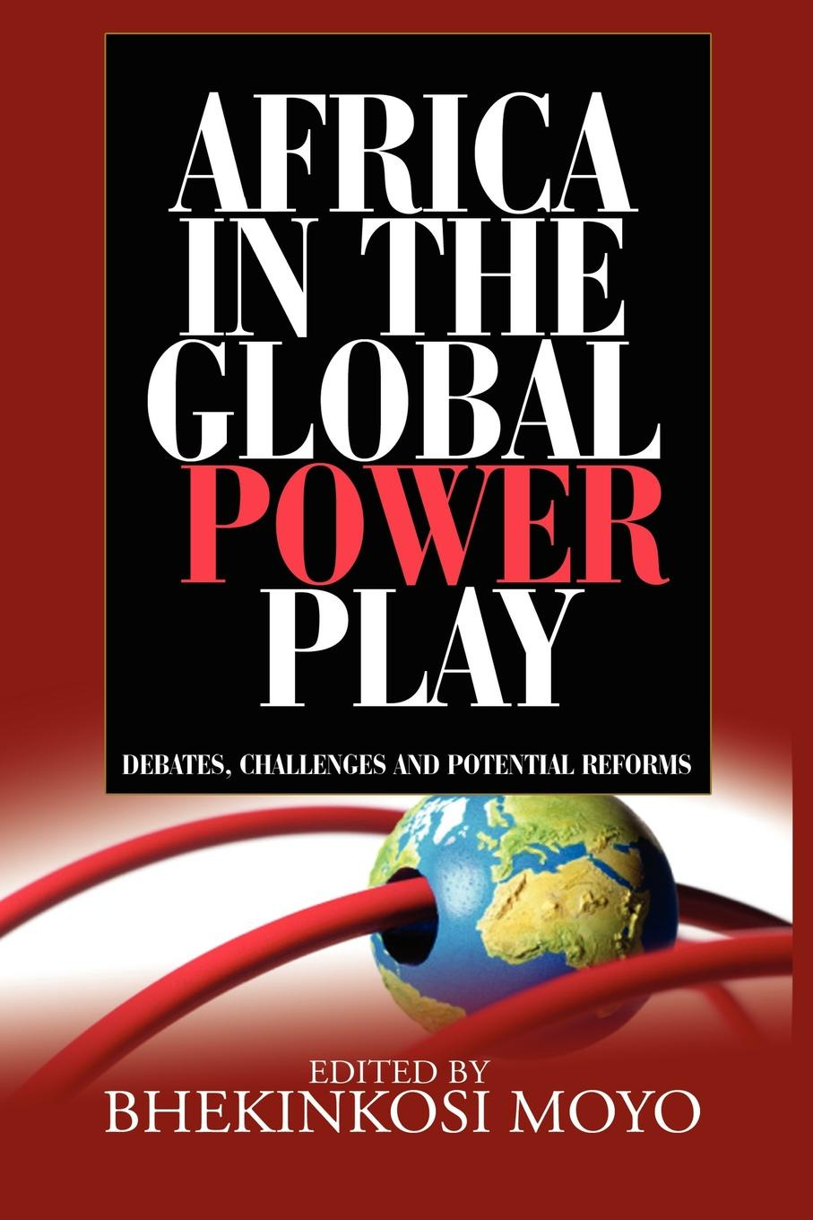 Africa in Global Power Play. Debates, Challenges and Potential Reforms цена 2017