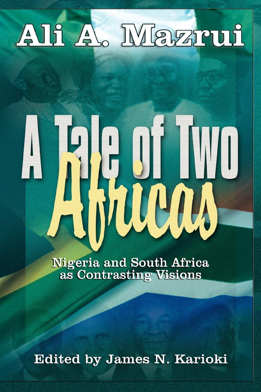 Ali A. Mazrui A Tale of Two Africas. Nigeria and South Africa as Contrasting Visions цена 2017