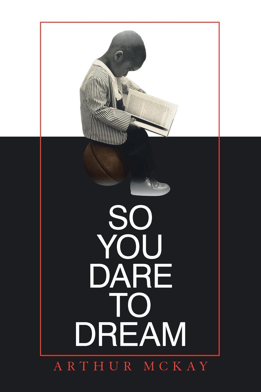 Arthur McKay So You Dare to Dream roger palmieri dream big i dare you better yet i double dare you