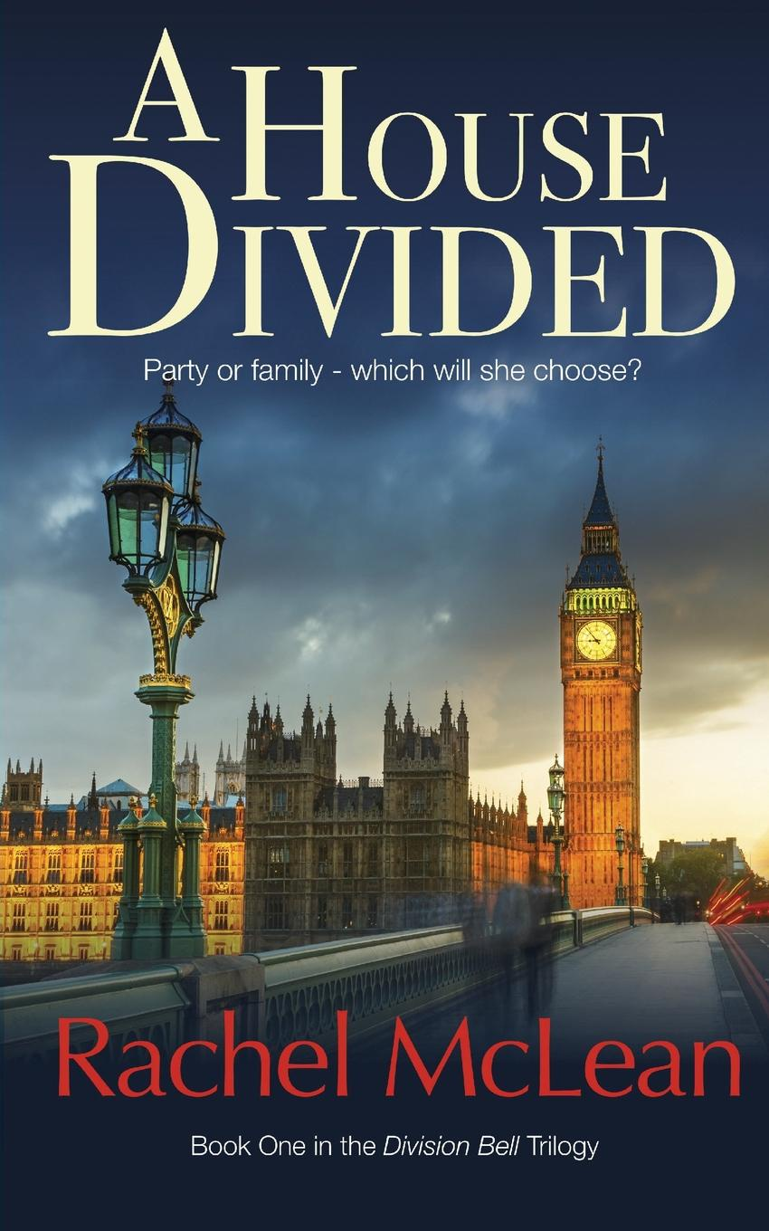 Rachel McLean A House Divided. A tense and timely political thriller rachel mclean thicker than water a gripping thriller about family belonging and revenge