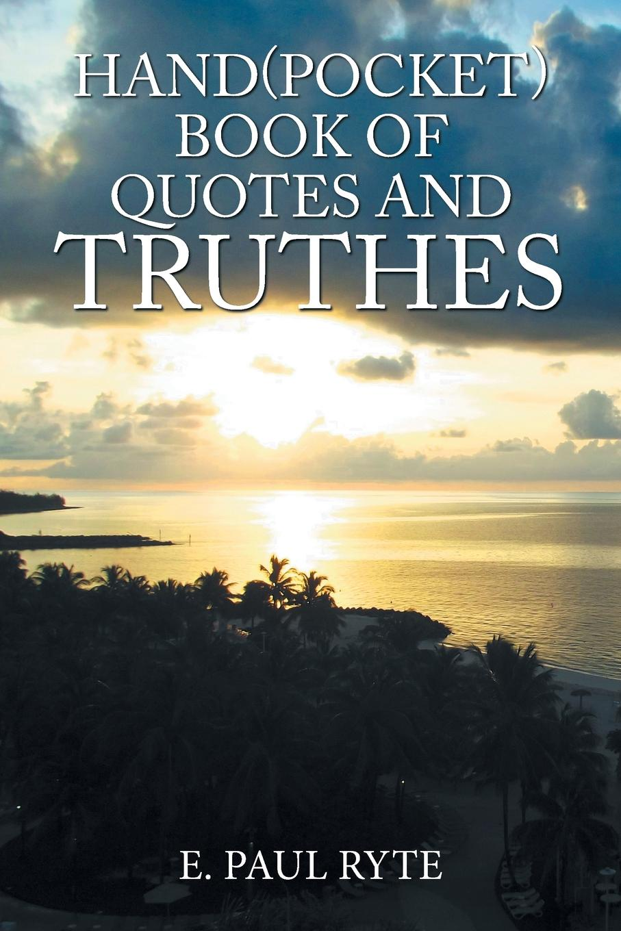 E. Paul Ryte Hand(Pocket)Book of Quotes and Truthes who who sell out