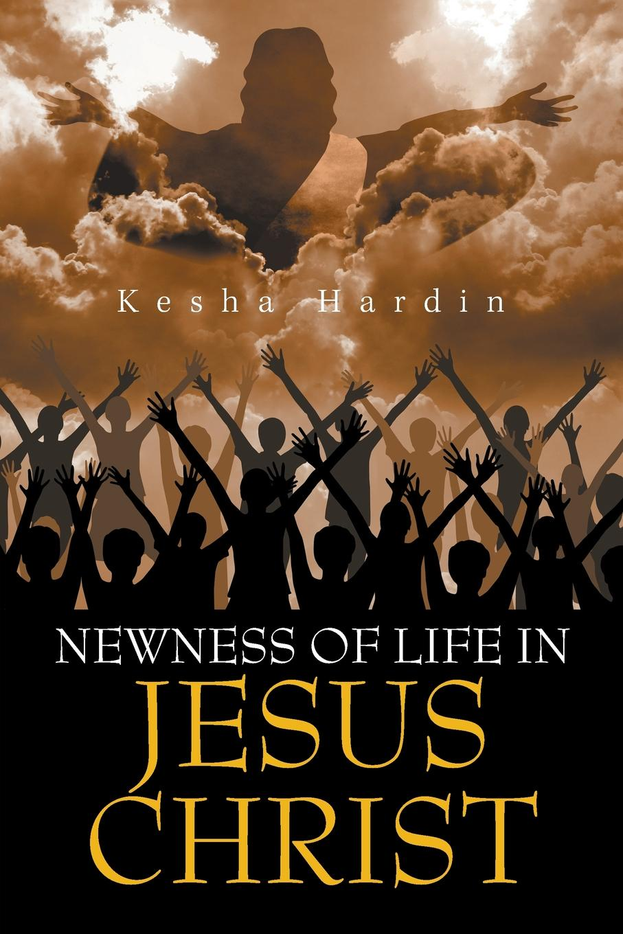 Kesha Hardin Newness of Life in Jesus Christ james carroll christ actually the son of god for the secular age
