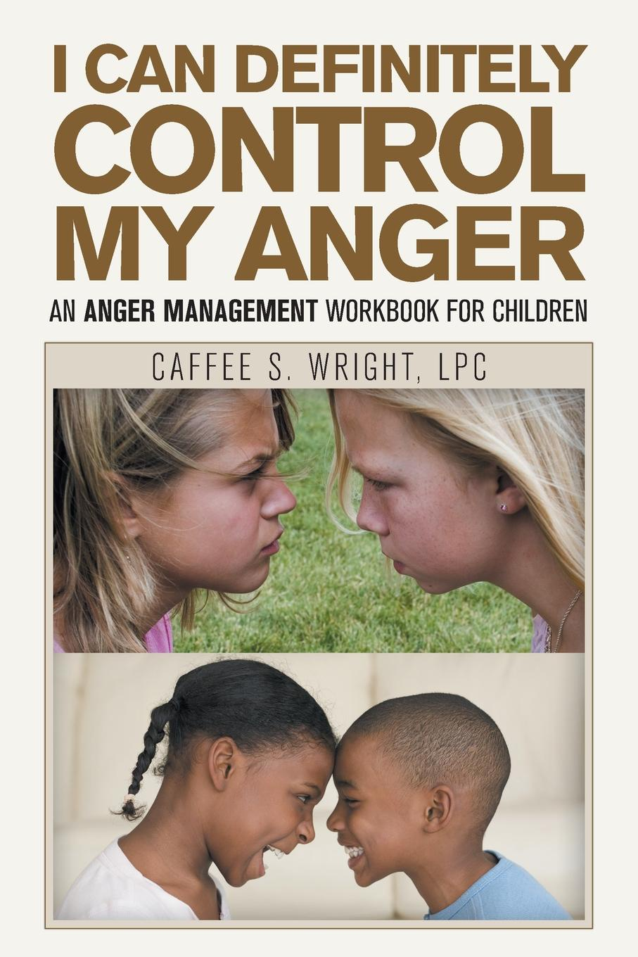 Caffee S. Wright LPC I Can Definitely Control My Anger. An Anger Management Workbook for Children acorna s children second wave