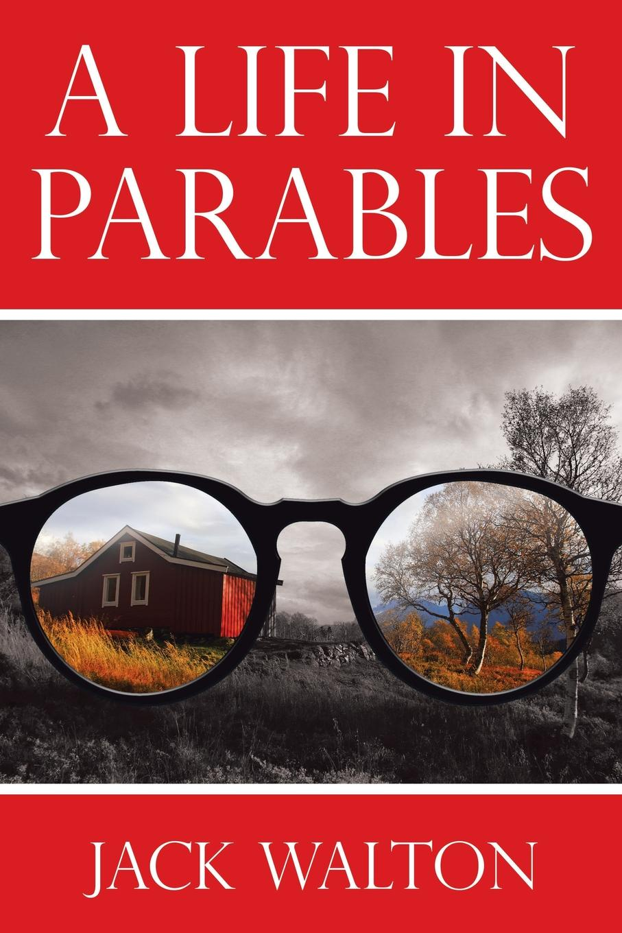 Jack Walton A Life in Parables just little things a celebrartion of life s simple pleasures