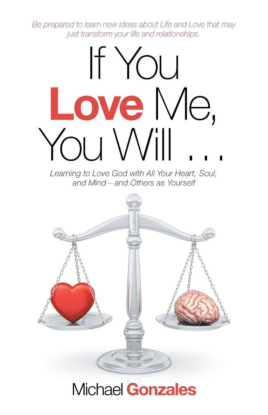 Michael Gonzales If You Love Me, You Will ... Learning to Love God with All Your Heart, Soul, and Mind-And Others as Yourself cathy glass daddy's little princess and will you love me 2 in 1 collection