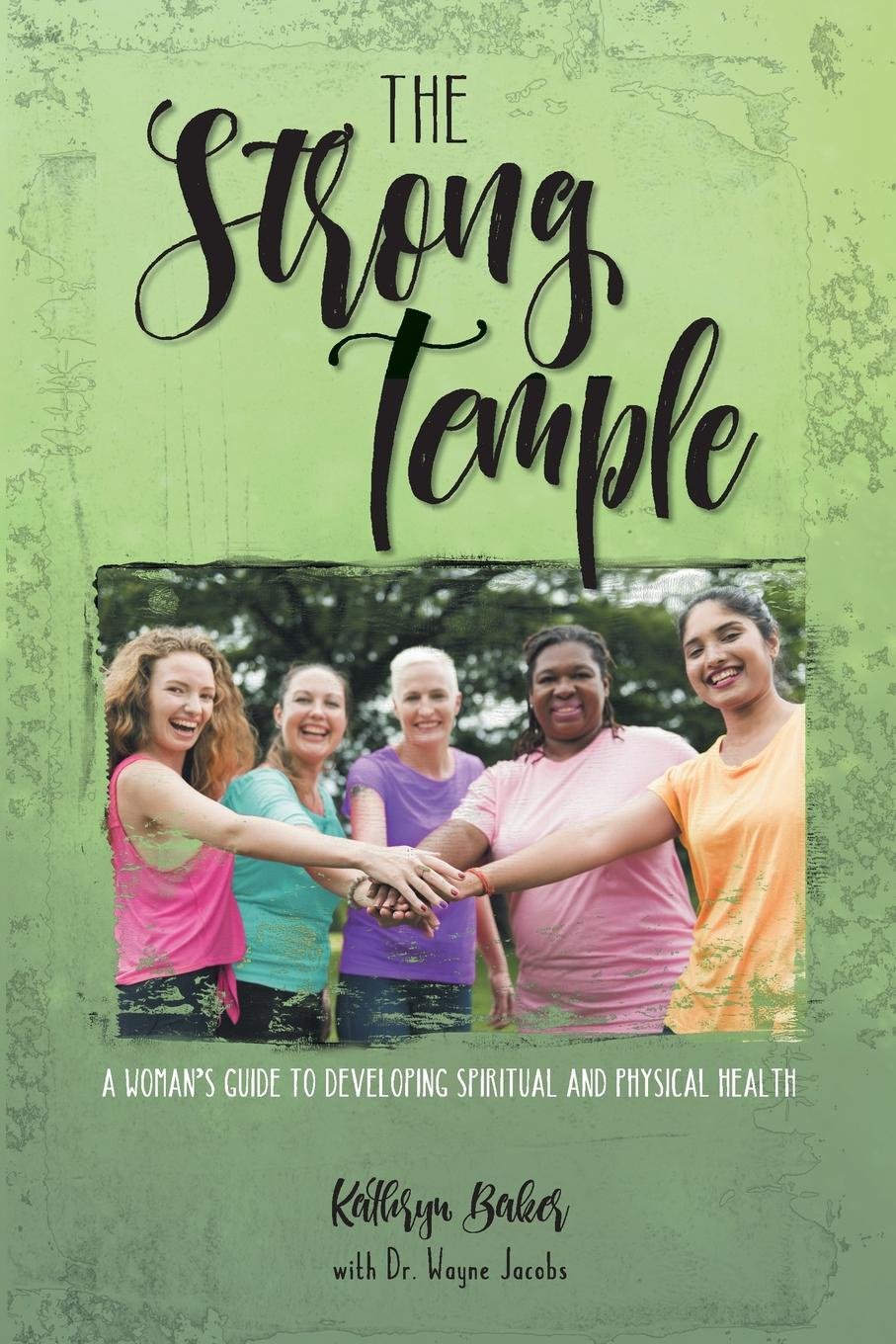 Kathryn Baker The Strong Temple. A Woman.s Guide to Developing Spiritual and Physical Health joanna romer a woman s guide to self nurturing