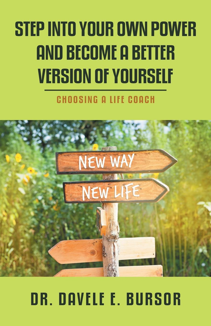 Dr. Davele E. Bursor Step into Your Own Power and Become a Better Version of Yourself. Choosing a Life Coach scudamore p catt h the interview coach teach yourself