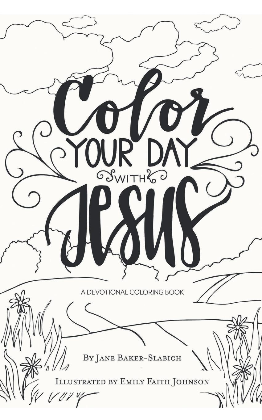 Jane Baker-Slabich Color Your Day with Jesus. A Devotional Coloring Book delinda n baker in search of truth 31 day devotional