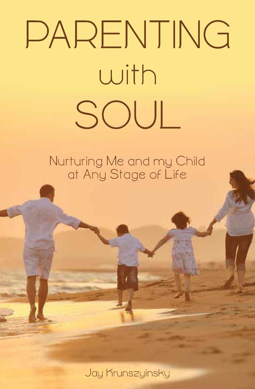 Jay Krunszyinsky Parenting with Soul недорго, оригинальная цена