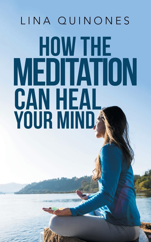 Lina Quinones How the Meditation Can Heal Your Mind цена и фото
