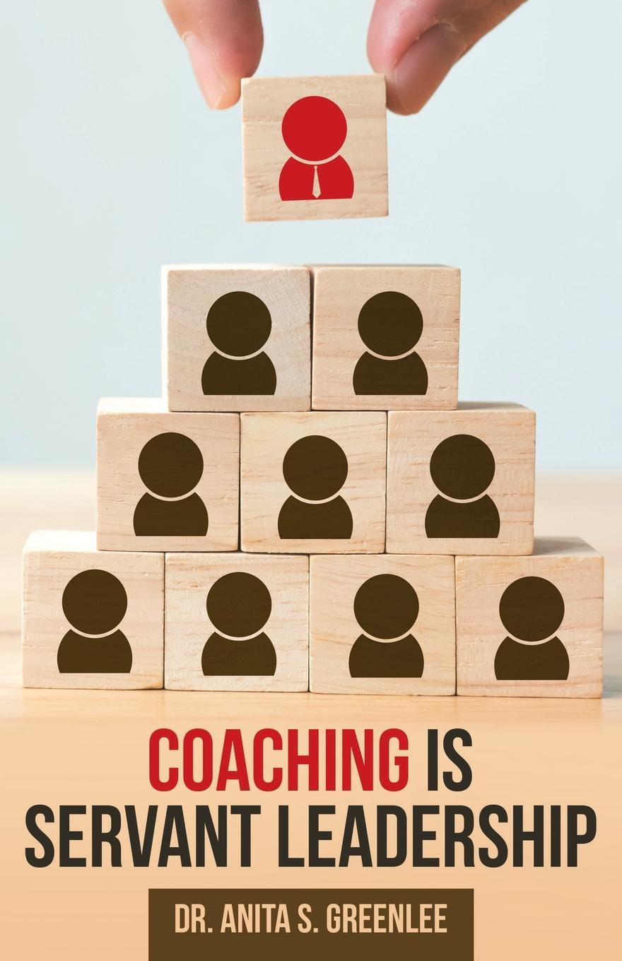Dr. Anita S. Greenlee Coaching Is Servant Leadership scudamore p catt h the interview coach teach yourself