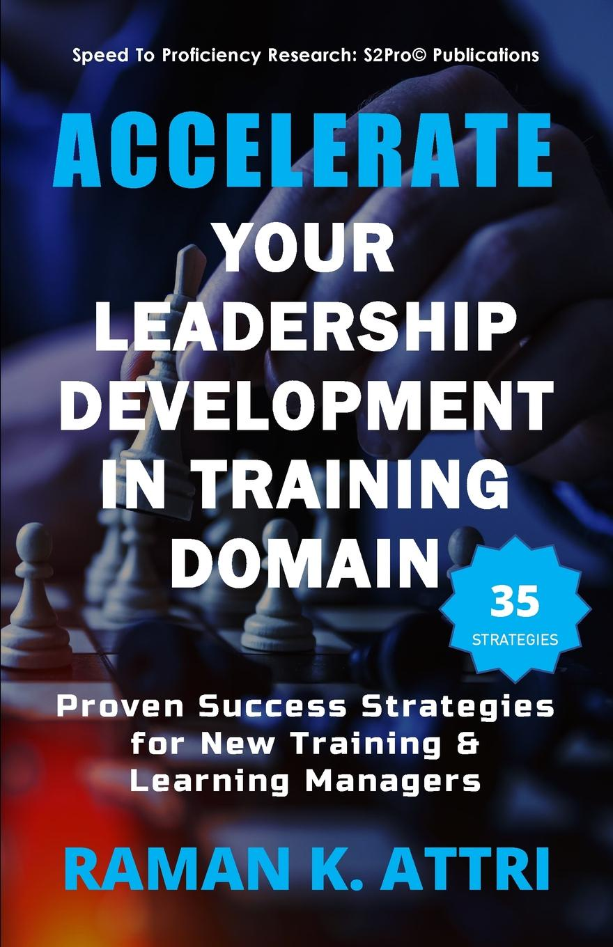 Raman K. Attri Accelerate Your Leadership Development in Training Domain. Proven Success Strategies for New Training . Learning Managers jo manion from management to leadership strategies for transforming health