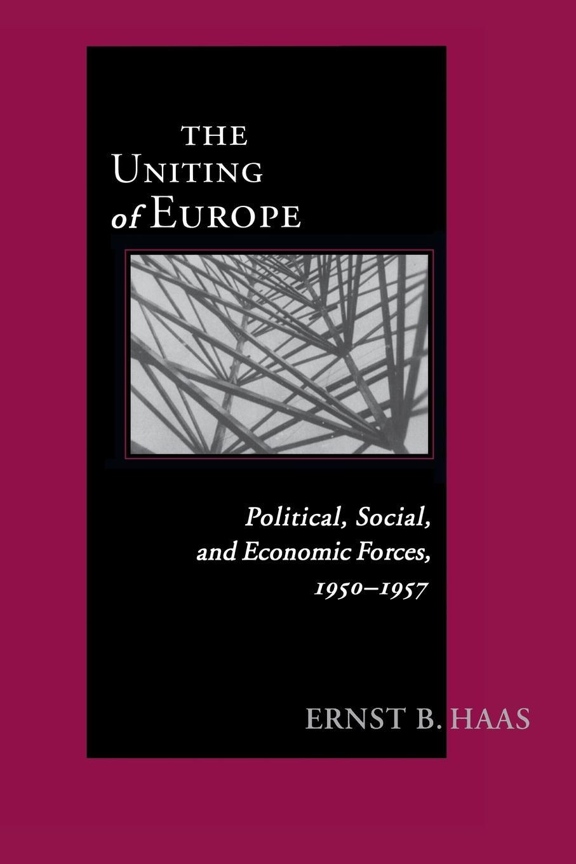 Ernst Haas Uniting Of Europe. Political, Social, and Economic Forces, 1950-1957 недорго, оригинальная цена