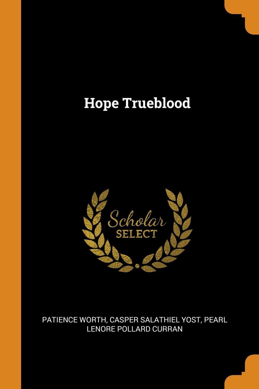 Patience Worth, Casper Salathiel Yost, Pearl Lenore Pollard Curran Hope Trueblood