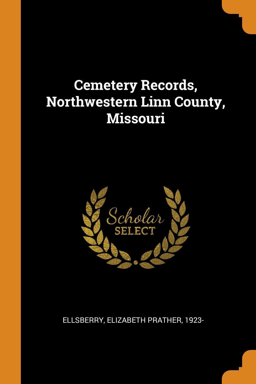 Elizabeth Prather Ellsberry Cemetery Records, Northwestern Linn County, Missouri