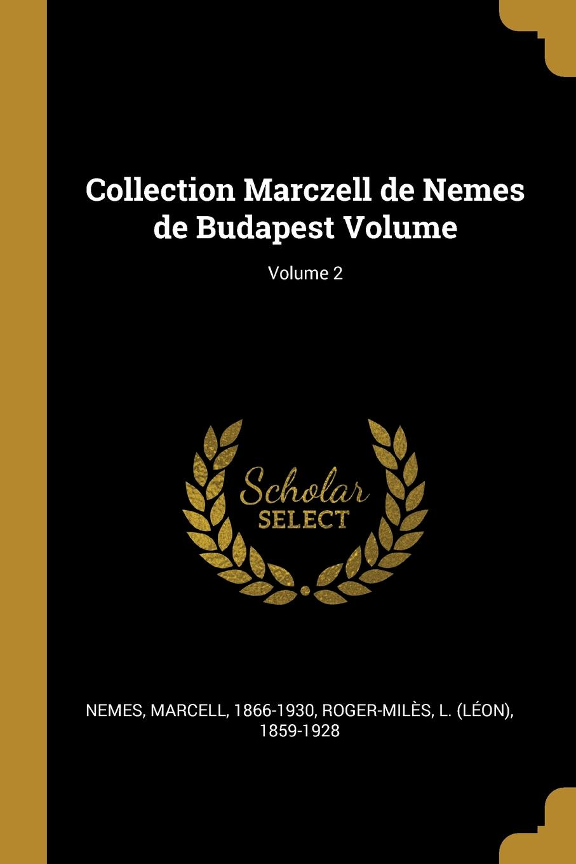 Collection Marczell de Nemes de Budapest Volume; Volume 2