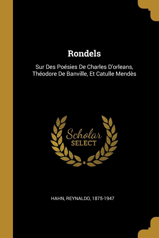 Hahn Reynaldo 1875-1947 Rondels. Sur Des Poesies De Charles D.orleans, Theodore De Banville, Et Catulle Mendes