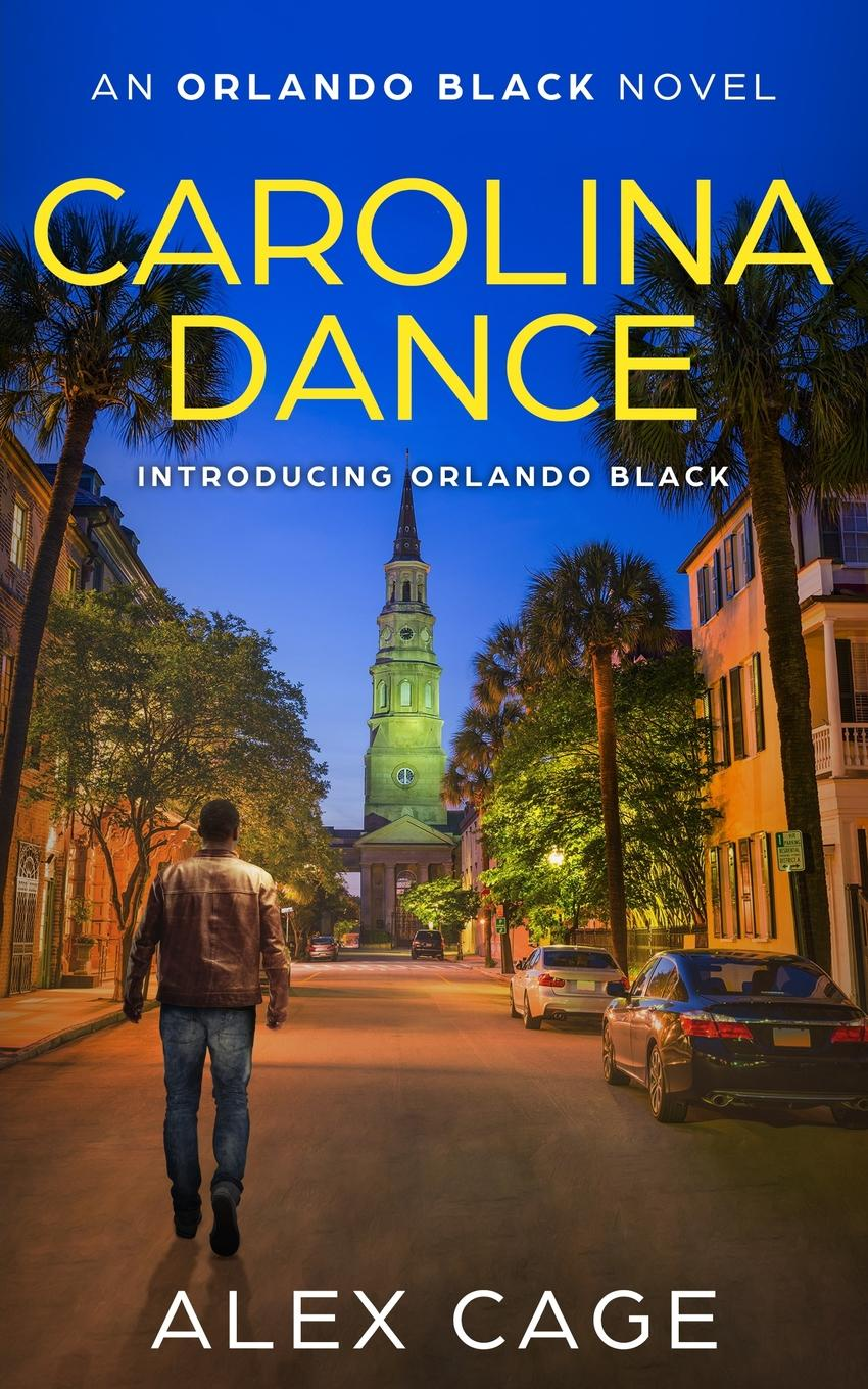 Alex Cage Carolina Dance. An Orlando Black Novel (Book 1)